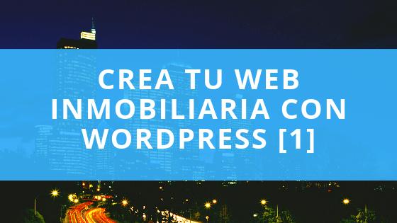 Crea tu web inmobiliaria con Wordpress [1]