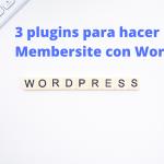 3 plugins para hacer un Membersite con Wordpress